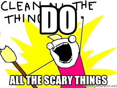 clean all the things - DO ALL the scary things
