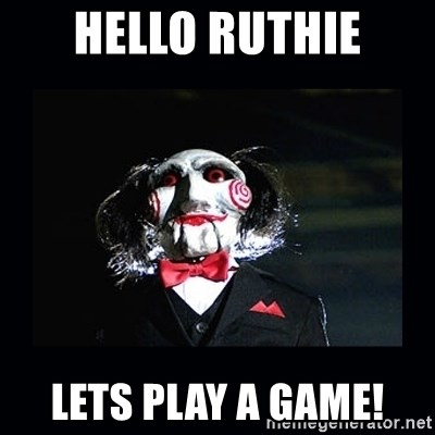 saw jigsaw meme - Hello Ruthie Lets play a game!
