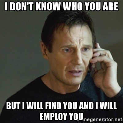 taken meme - I don't know who you are But I will find You and I will employ yOu