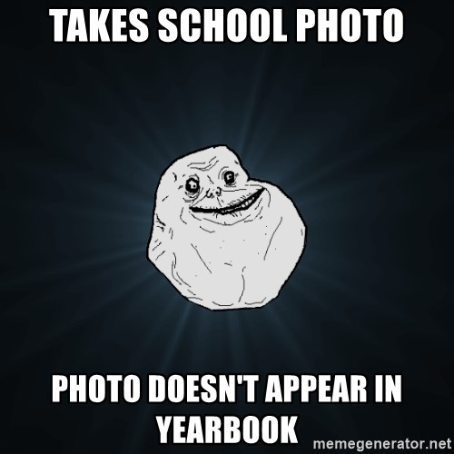 Forever Alone - takes school photo photo doesn't appear in yearbook