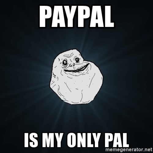 Forever Alone - paypal is my only pal