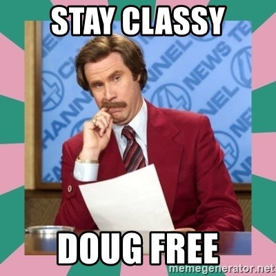 anchorman - STAY CLASSY DOUG FREE