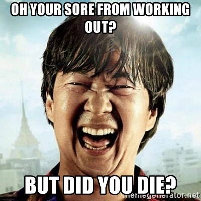 Mr.Chow - oh your sore from working out? but did you die?