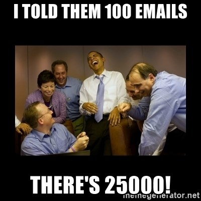 obama laughing  - I told them 100 emails There's 25000!