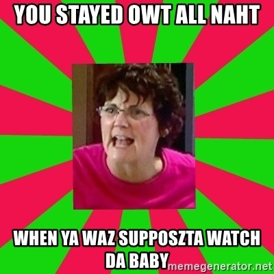 Screamin Barbra - you stayed owt all naht when ya waz supposzta watch da baby
