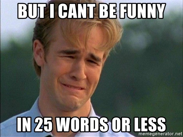 Dawson Crying - But I cant be funny in 25 words or less