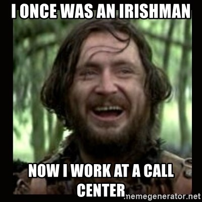 Stephen Braveheart - I once was an irishman Now I work at a call center
