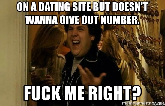 Fuck me right - On a Dating Site but doesn't wanna give out number. Fuck ME RIGHT?