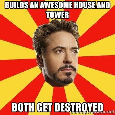 Leave it to Iron Man - Builds an awesome house and tower both get destroyed