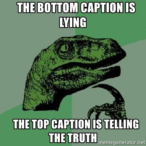 Philosoraptor -    the bottom caption is lying     the top caption is telling the truth