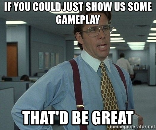 Office Space That Would Be Great - If you could just show us some gameplay That'd be great