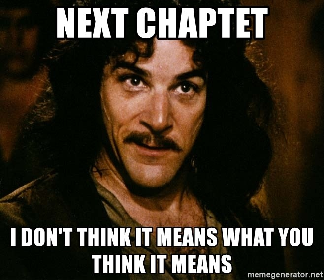 Inigo Montoya - Next Chaptet I Don't Think It Means What you Think it means