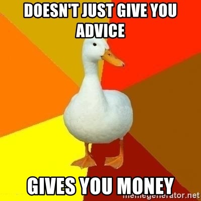 Technologically Impaired Duck - Doesn't just give you advice GIVES YOU MONEY