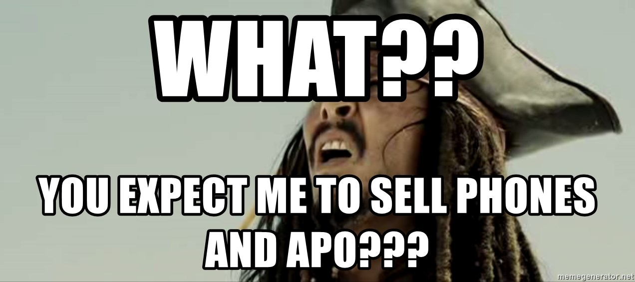 Jack sparrow WTF - What?? You eXPECT ME TO SELL PHONES And apo???