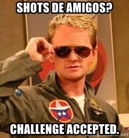 Deal with it barney - SHOTS DE AMIGOS? CHALLENGE ACCEPTED.
