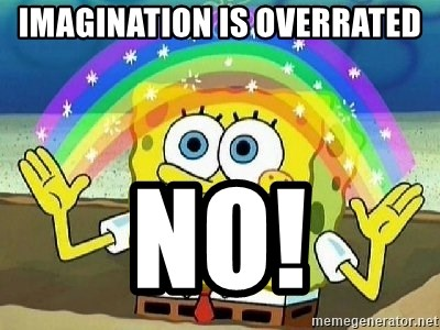 Imagination - IMAGINATION IS OVERRATED NO!
