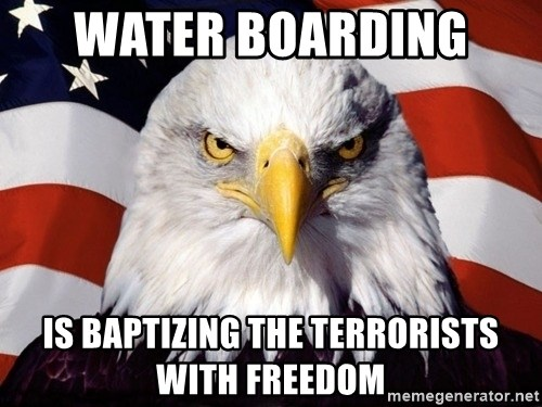 American Pride Eagle - Water boarding  Is baptizing the terrorists with freedom