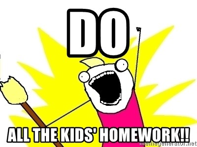 X ALL THE THINGS - Do All the kids' homework!!