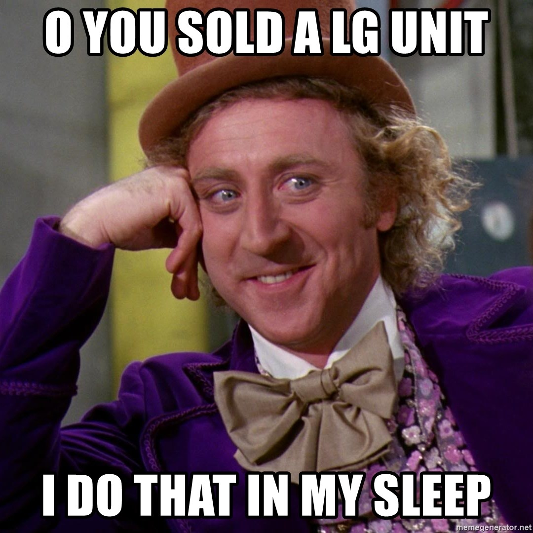 Willy Wonka - o you sold a lg unit i do that in my sleep