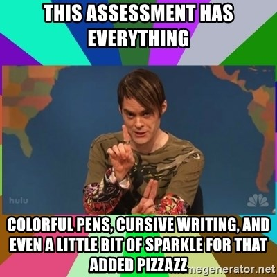 stefon - This assessment has everything Colorful pens, cursive writing, and even a little bit of sparkle for that added pizzazz
