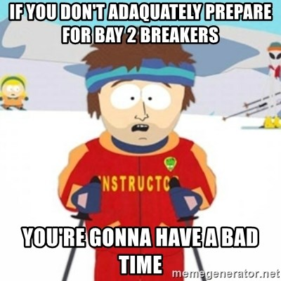 Bad time ski instructor 1 - If you don't adaquately prepare for bay 2 breakers  you're gonna have a bad time