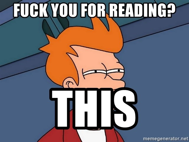 Futurama Fry - fuck you for reading? this