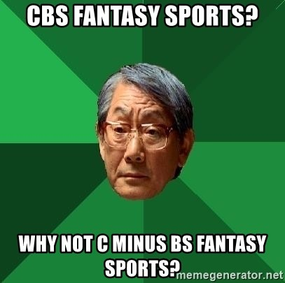 High Expectations Asian Father - CBS Fantasy sports? WHY NOT C MINUS BS fantasy sports?