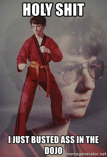 PTSD Karate Kyle - Holy shit i just busted ass in the dojo
