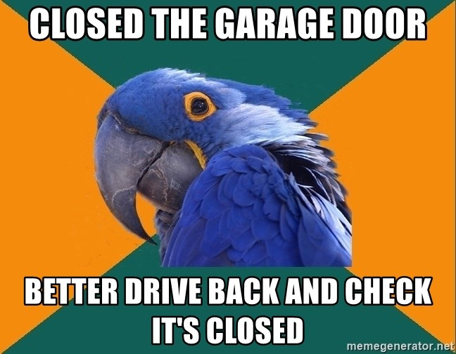 Paranoid Parrot - CLOSED THE GARAGE DOOR BETTER DRIVE BACK AND CHECK IT'S CLOSED