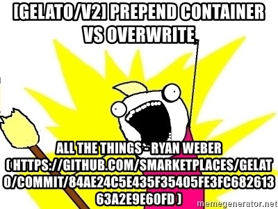 X ALL THE THINGS - [gelato/v2] Prepend container vs overwrite all the things - Ryan Weber ( https://github.com/smarketplaces/gelato/commit/84ae24c5e435f35405fe3fc68261363a2e9e60fd )