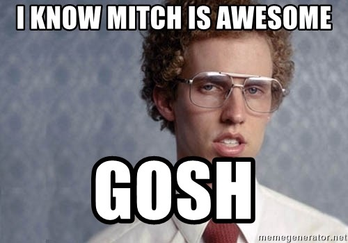 Napoleon Dynamite - I know mitch is awesome gosh