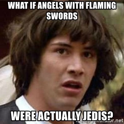Conspiracy Keanu - What if angels with flaming swords WerE actually jedis?