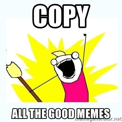 All the things - copy all the good memes