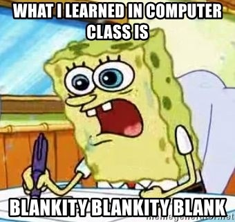 Spongebob What I Learned In Boating School Is - WHAT I LEARNED IN COMPUTER CLASS IS blankity blankity blank