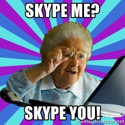 old lady - skype me? skype you!