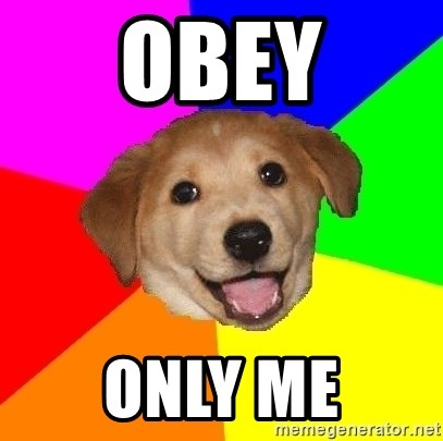 Advice Dog - obey only me