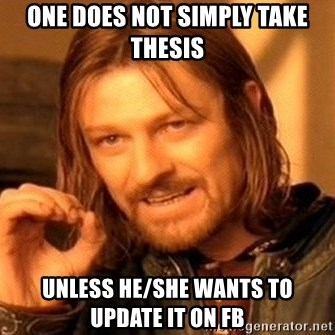 One Does Not Simply - One does not simply take thesis unless he/she wants to update it on fb