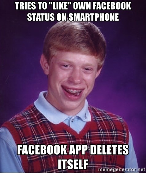 """Bad Luck Brian - tries to """"like"""" own facebook status on smartphone facebook app deletes itself"""
