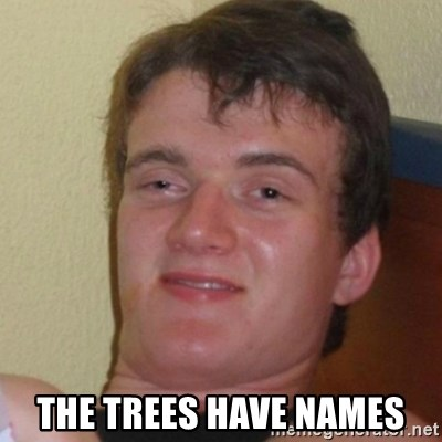 Stoner Stanley -  the trees have names
