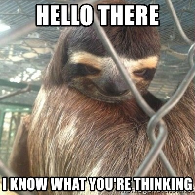 Creepy Sloth Rape - hello there i know what you're thinking