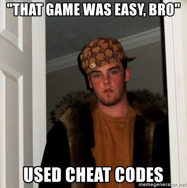 """Scumbag Steve - """"that game was easy, bro"""" used cheat codes"""
