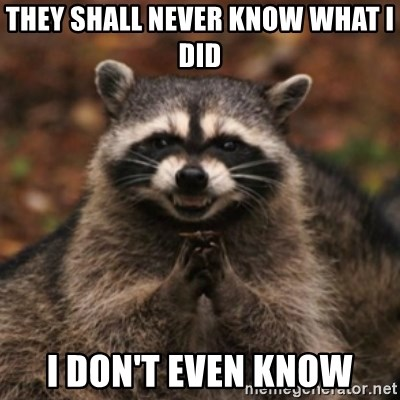 evil raccoon - THEY SHALL NEVER KNOW WHAT I DID I DON'T EVEN KNOW