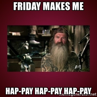 duck dynasty phil - Friday makes me Hap-Pay hap-pay hap-pay