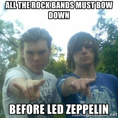 god of punk rock - ALL THE ROCK BANDS MUST BOW DOWN  BEFORE LED ZEPPELIN