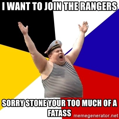 Patriot - I WANT TO JOIN THE RANGERS SORRY STONE YOUR TOO MUCH OF A FATASS