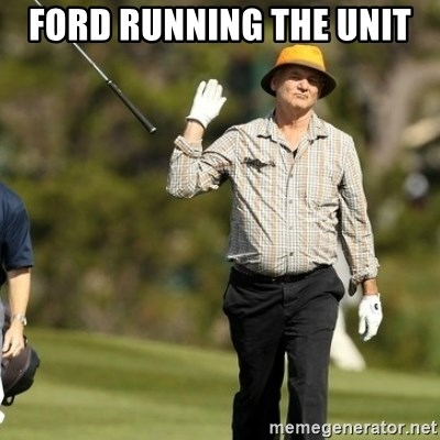 Fuck It Bill Murray - FORD RUNNING THE UNIT