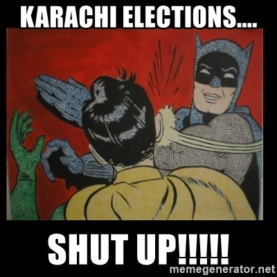 Batman Slappp - KARACHI ELECTIONS.... SHUT UP!!!!!