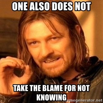 One Does Not Simply - one also does not take the blame for not knowing