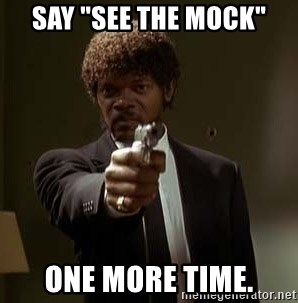 """Jules Pulp Fiction - Say """"see the mock"""" one more time."""