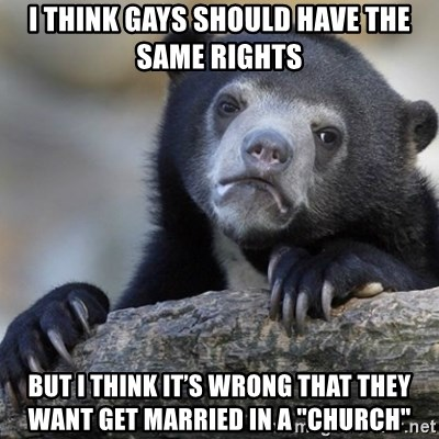 """Confession Bear - I think gays should have the same rights But I think it's wrong that they want get married in a """"church"""""""